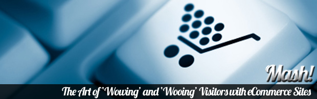 wowing and wooing with ecommerce sites The Art of Wowing and Wooing Visitors with eCommerce Sites